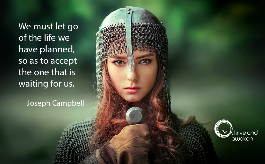 Inspirational Quote-Joseph Campbell-We must let go of the life we have planed, so as to accept the one that is waiting for us.