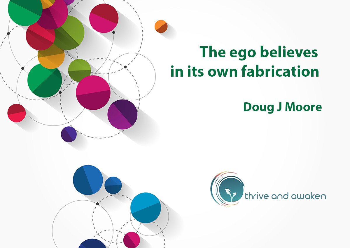 Inspirational quote - The ego believes in its own fabrication by Doug J Moore