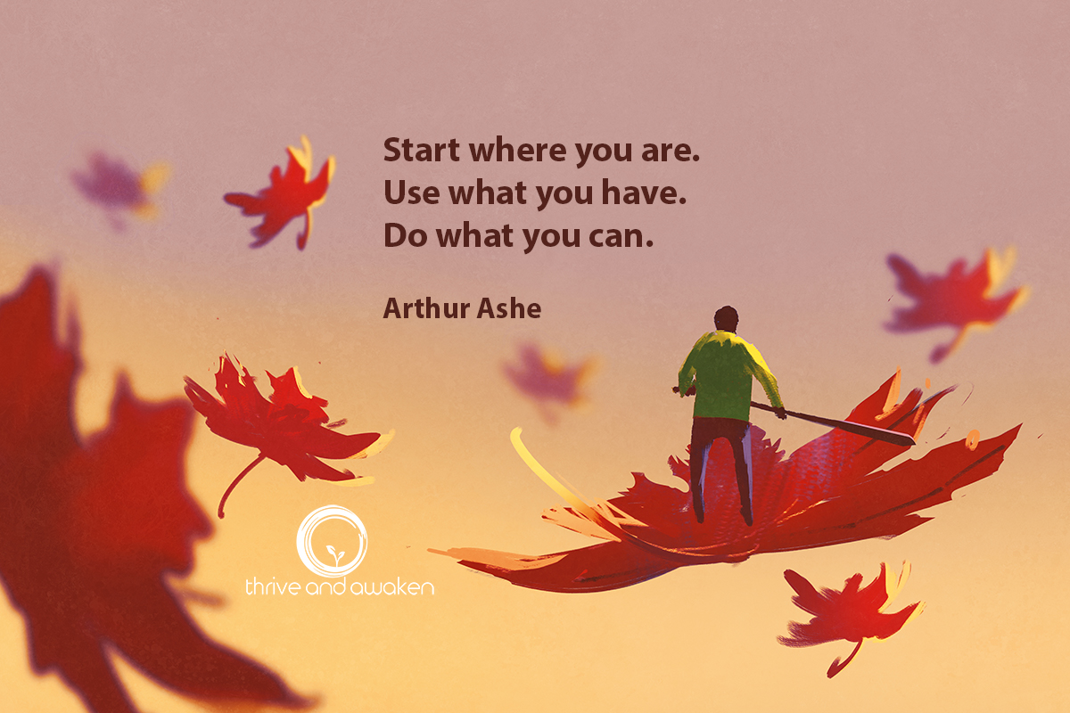 Inspirational quote - Start where you are. Use what you have. Do what you can. by Arthur Ashe